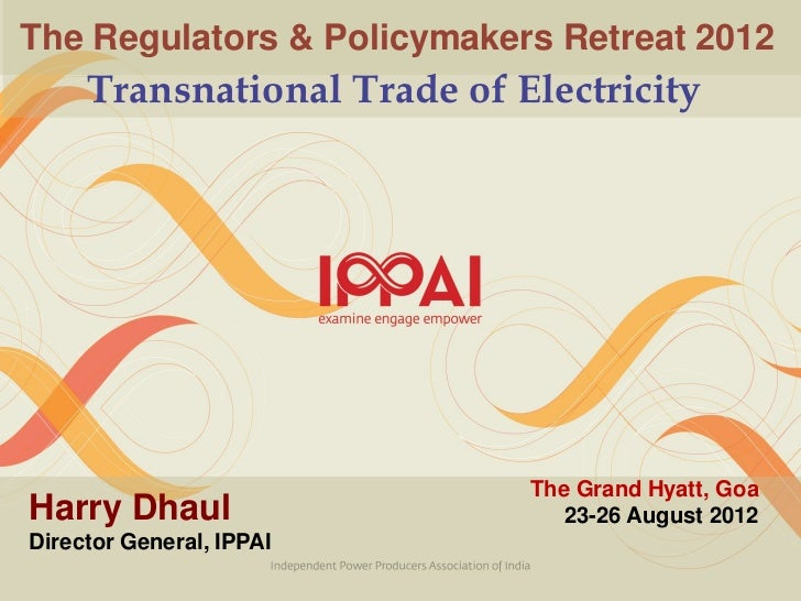 The Regulators & Policymakers Retreat 2012     Transnational Trade of Electricity                             The Grand Hy...