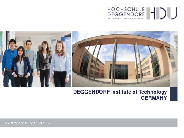 w w w . h d u - d e g g e n d o r f . d e / e n  DEGGENDORF Institute of Technology GERMANY  education for life … DEGGENDO...