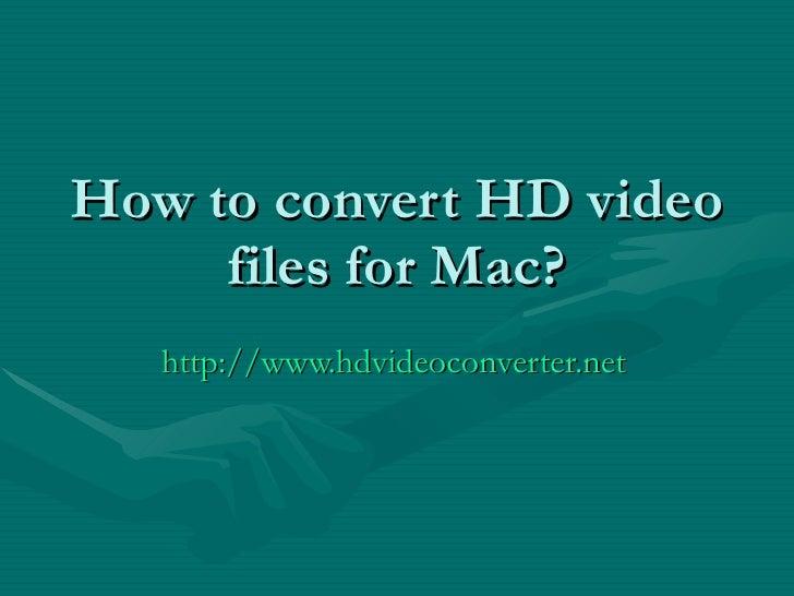 How to convert HD video files for Mac? http://www.hdvideoconverter.net