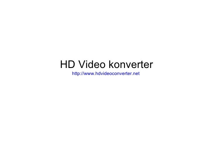 HD Video konverter http:// www.hdvideoconverter.net
