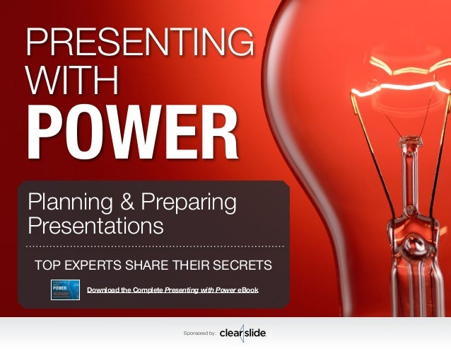 PRESENTING  WITH POWER  Planning & Preparing  Presentations  TOP EXPERTS SHARE THEIR SECRETS  Download the Complete Presen...