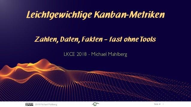 Slide #2018 Michael Mahlberg Leichtgewichtige Kanban-Metriken Zahlen, Daten, Fakten – fast ohne Tools LKCE 2018 - Michael ...