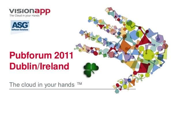 Pubforum 2011Dublin/IrelandThe cloud in your hands ™