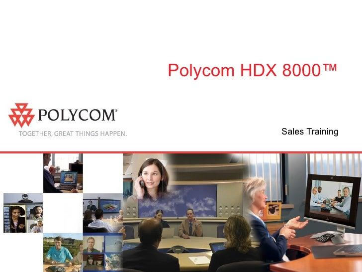 Polycom HDX 8000™ Sales Training