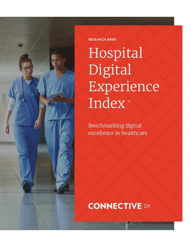 RESEARCH BRIEF Hospital Digital Experience Index Benchmarking digital excellence in healthcare We are currently welcoming ...