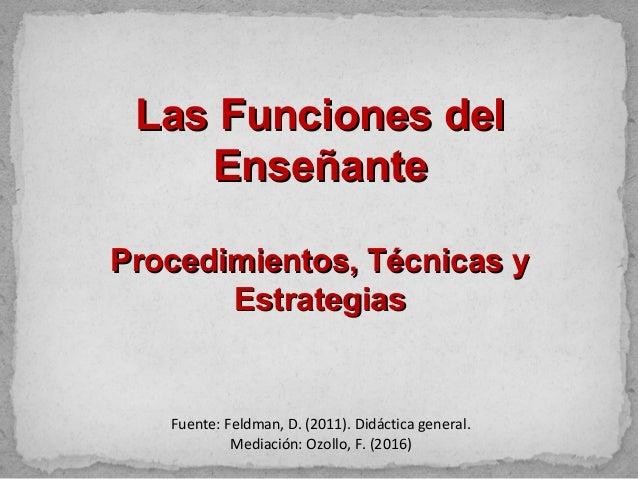 Las Funciones delLas Funciones del EnseñanteEnseñante Procedimientos, Técnicas yProcedimientos, Técnicas y EstrategiasEstr...