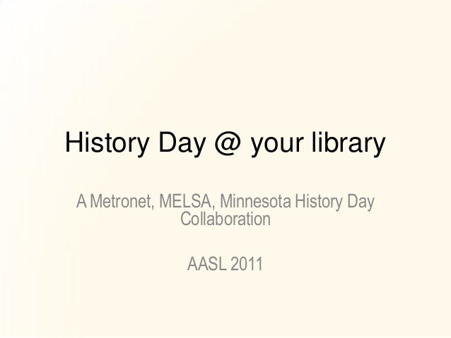 History Day @ your libraryA Metronet, MELSA, Minnesota History Day              Collaboration              AASL 2011