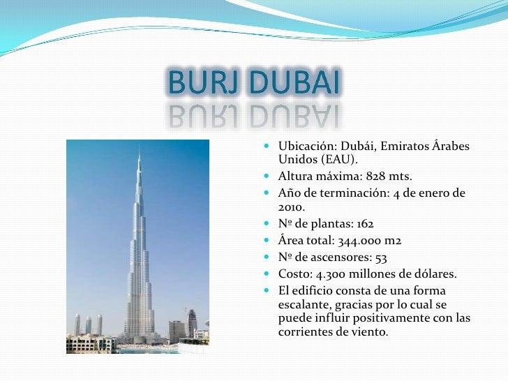 BURJ DUBAI<br />Ubicación: Dubái, Emiratos Árabes Unidos (EAU).<br />Altura máxima: 828 mts.<br />Año de terminación: 4 de...