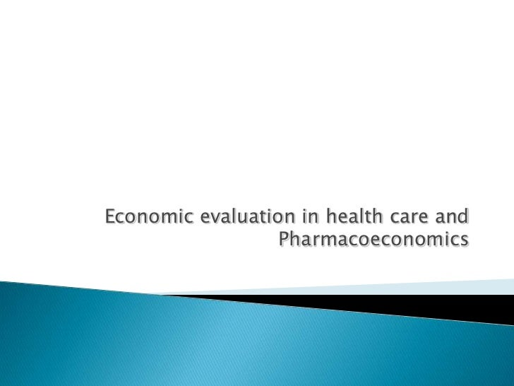 Economic evaluation in health care and                  Pharmacoeconomics