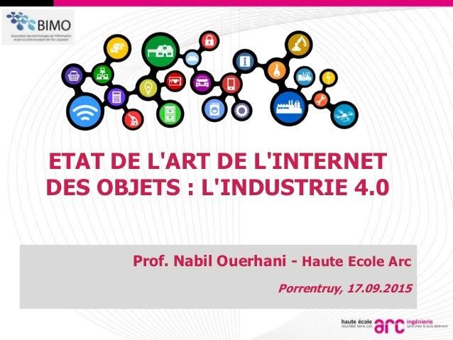 1 ETAT DE L'ART DE L'INTERNET DES OBJETS : L'INDUSTRIE 4.0 Prof. Nabil Ouerhani - Haute Ecole Arc Porrentruy, 17.09.2015