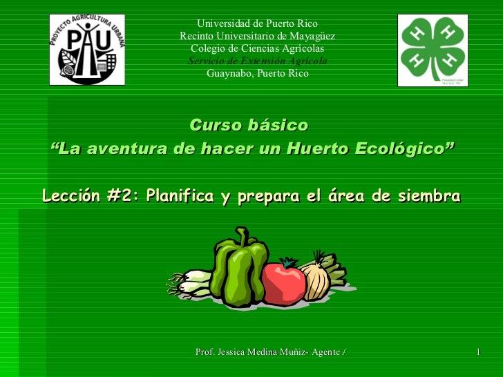 """Curso básico  """"La aventura de hacer un Huerto Ecológico"""" Lección #2: Planifica y prepara el área de siembra Universidad de..."""