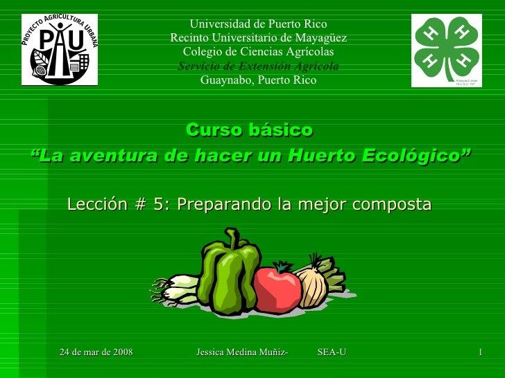 """Curso básico """"La aventura de hacer un Huerto Ecológico"""" Lección # 5: Preparando la mejor composta Universidad de Puerto Ri..."""