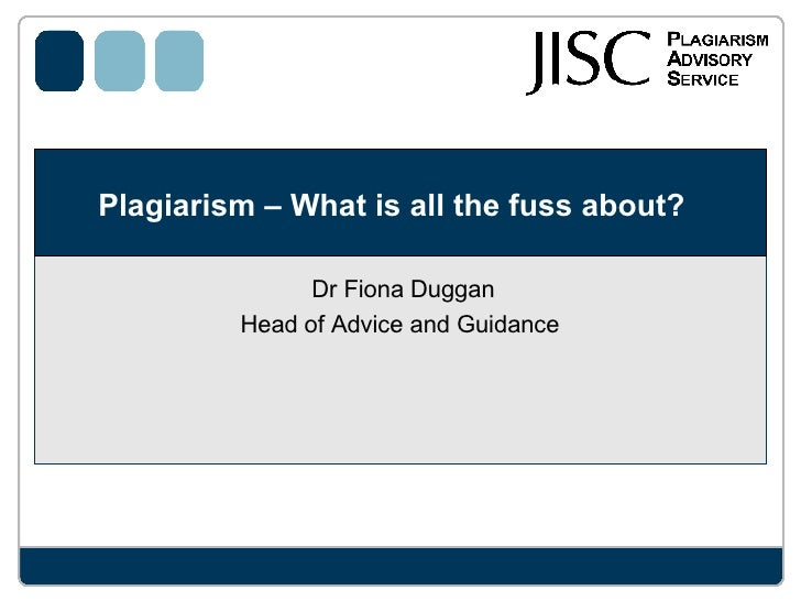 Plagiarism – What is all the fuss about?  Dr Fiona Duggan Head of Advice and Guidance