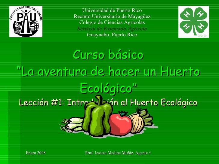 """Curso básico """"La aventura de hacer un Huerto Ecológico"""" Lección #1: Introducción al Huerto Ecológico Universidad de Puerto..."""