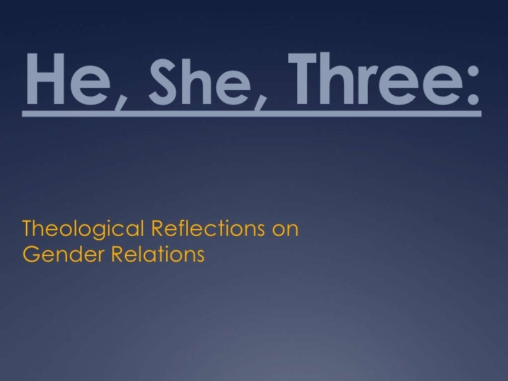 He, She, Three:Theological Reflections onGender Relations