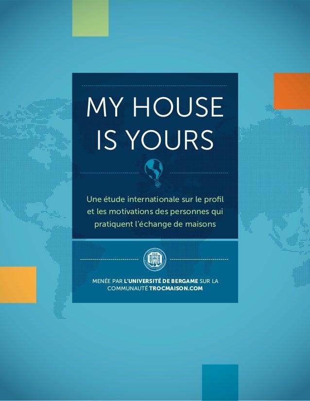 MY HOUSE IS YOURS Une étude internationale sur le profil et les motivations des personnes qui pratiquent l'échange de maiso...
