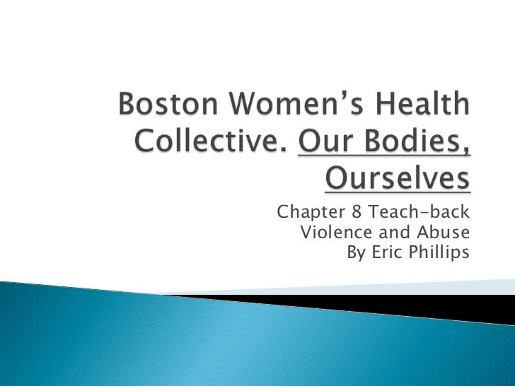 Boston Women's Health Collective. Our Bodies, Ourselves<br />Chapter 8 Teach-back<br />Violence and Abuse<br />By Eric Phi...