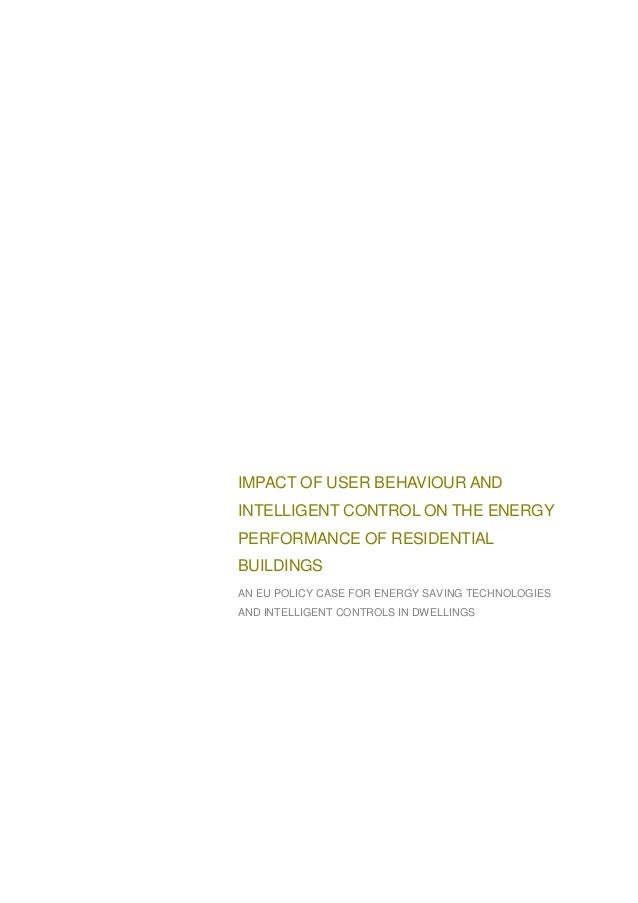 IMPACT OF USER BEHAVIOUR AND INTELLIGENT CONTROL ON THE ENERGY PERFORMANCE OF RESIDENTIAL BUILDINGS AN EU POLICY CASE FOR ...