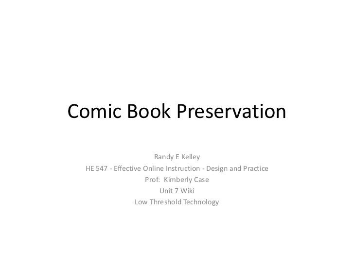 Comic Book Preservation                       Randy E Kelley HE 547 - Effective Online Instruction - Design and Practice  ...