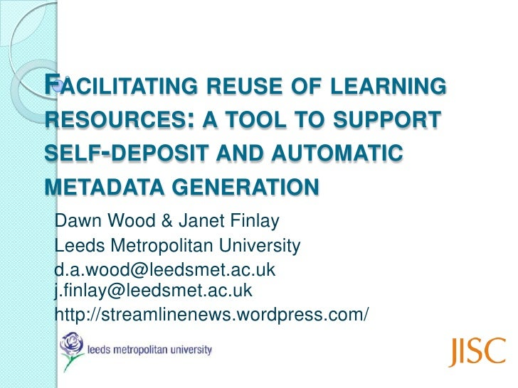 Facilitating reuse of learning resources: a tool to support self-deposit and automatic metadata generation<br />Dawn Wood ...