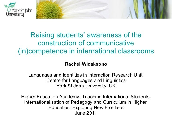 Raising students' awareness of the construction of communicative (in)competence in international classrooms Rachel Wicakso...