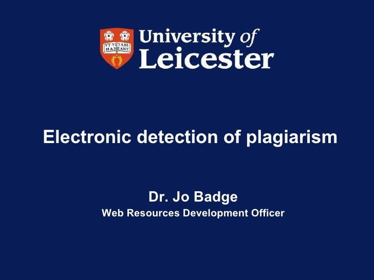 Electronic detection of plagiarism  Dr. Jo Badge Web Resources Development Officer