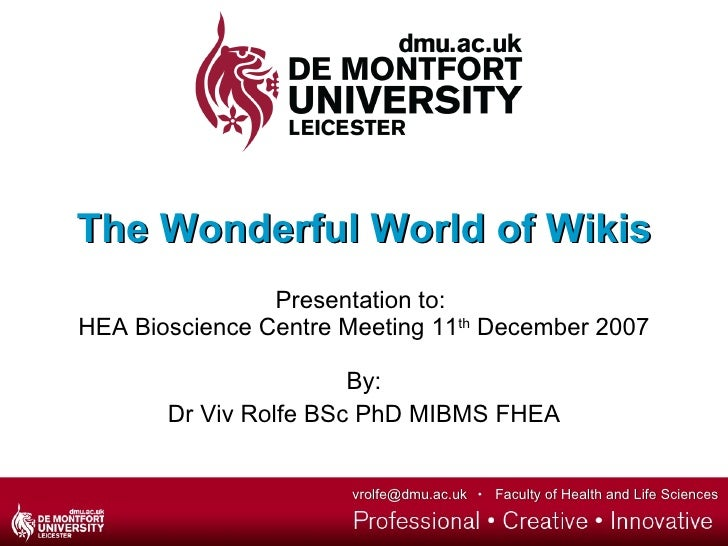 The Wonderful World of Wikis                 Presentation to: HEA Bioscience Centre Meeting 11th December 2007            ...
