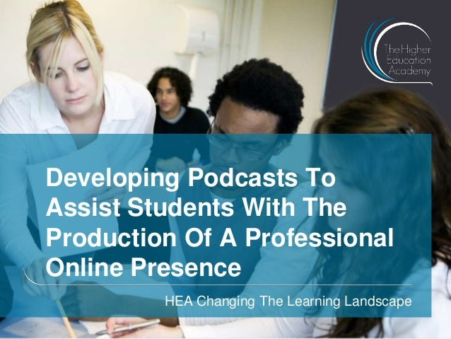 Developing Podcasts To Assist Students With The Production Of A Professional Online Presence HEA Changing The Learning Lan...