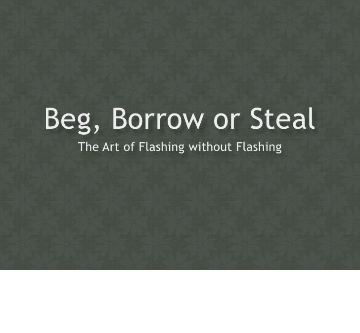 Beg, Borrow or Steal   The Art of Flashing without Flashing