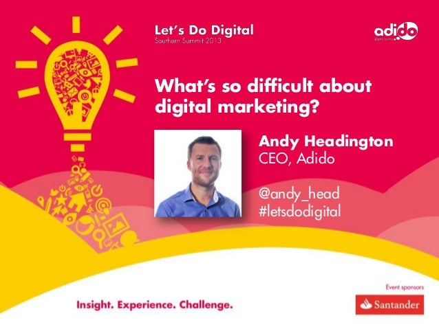 What's so difficult about digital marketing? Andy Headington CEO, Adido @andy_head #letsdodigital