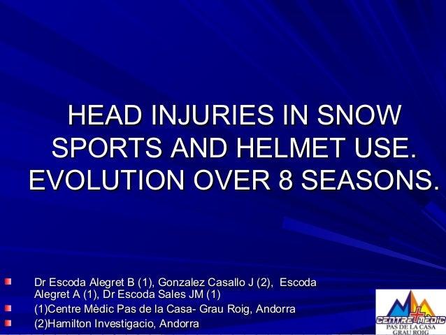 HEAD INJURIES IN SNOWHEAD INJURIES IN SNOW SPORTS AND HELMET USE.SPORTS AND HELMET USE. EVOLUTION OVER 8 SEASONS.EVOLUTION...