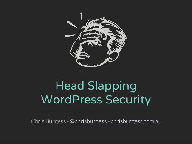 Head Slapping WordPress Security Chris Burgess - @chrisburgess - chrisburgess.com.au