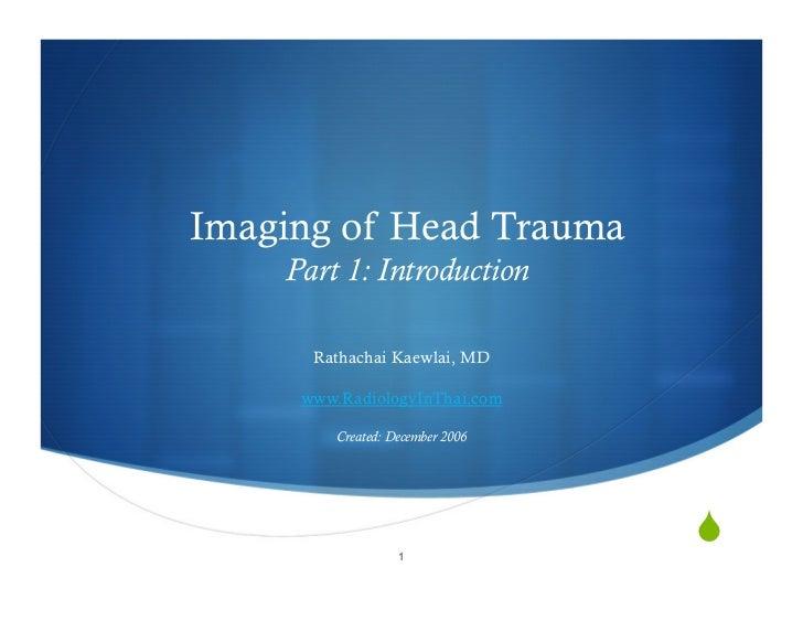 Imaging of Head Trauma     Part 1: Introduction        Rathachai Kaewlai, MD       www.RadiologyInThai.com           Creat...