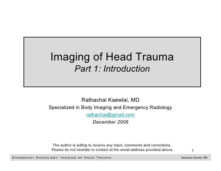 Imaging of Head Trauma                               Part 1: Introduction                                     Rathachai Ka...