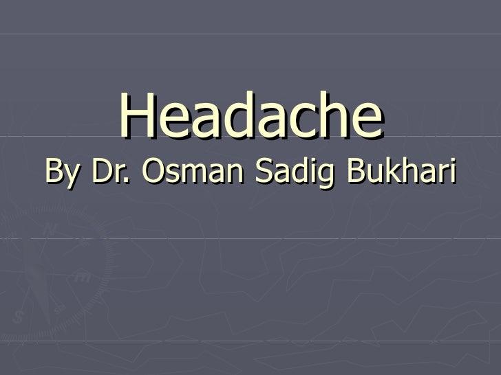 Headache By Dr. Osman Sadig Bukhari