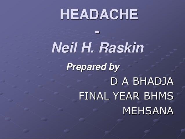 HEADACHE - Neil H. Raskin Prepared by D A BHADJA FINAL YEAR BHMS MEHSANA
