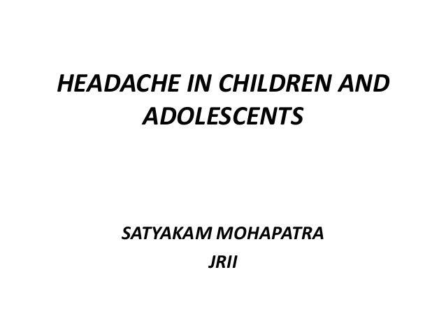 HEADACHE IN CHILDREN AND ADOLESCENTS SATYAKAM MOHAPATRA JRII