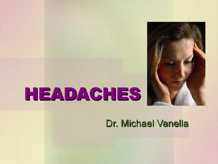 HEADACHES Dr. Michael Vanella