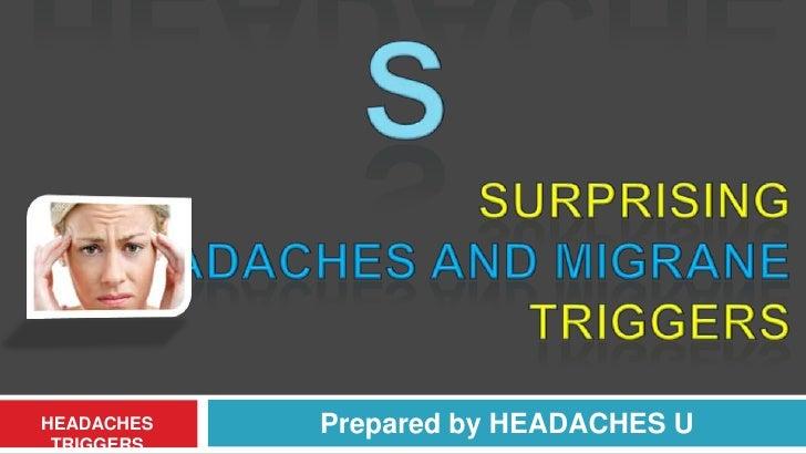 HEADACHES<br />SURPRISING <br />HEADACHES AND MIGRANE TRIGGERS<br />Prepared by HEADACHES U<br />HEADACHES TRIGGERS<br />