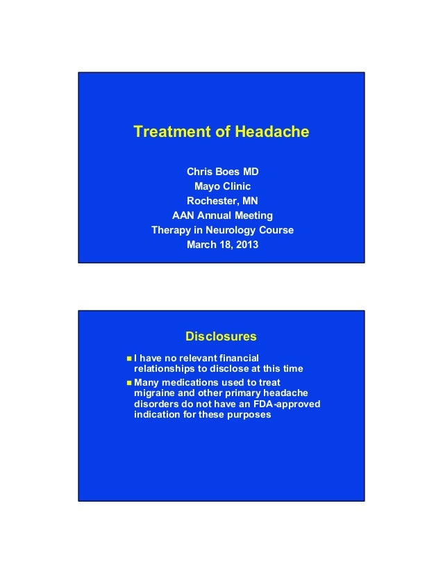 Treatment of Headache Chris Boes MD Mayo Clinic Rochester, MN AAN Annual Meeting Therapy in Neurology Course March 18, 201...
