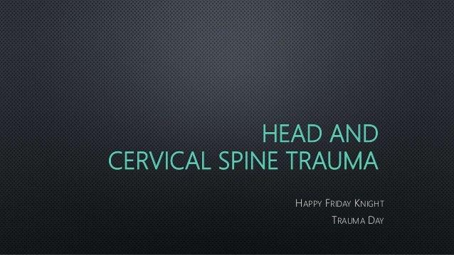 HEAD AND CERVICAL SPINE TRAUMA HAPPY FRIDAY KNIGHT TRAUMA DAY