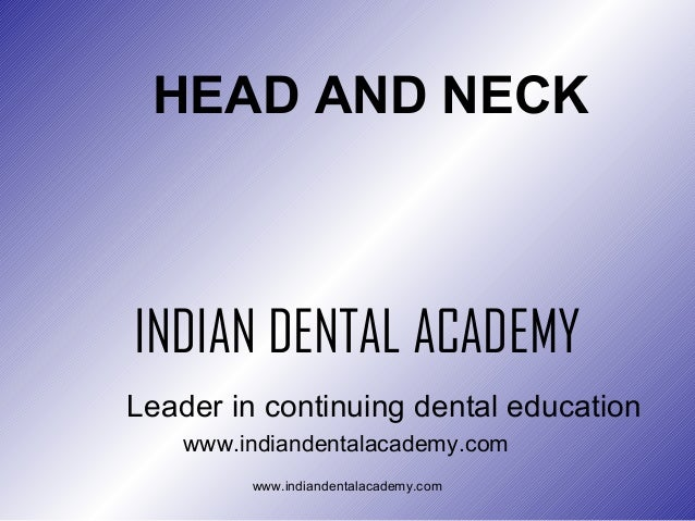 HEAD AND NECK  INDIAN DENTAL ACADEMY Leader in continuing dental education www.indiandentalacademy.com www.indiandentalaca...