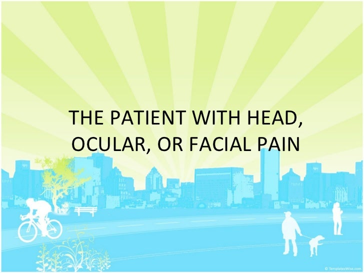THE PATIENT WITH HEAD,OCULAR, OR FACIAL PAIN