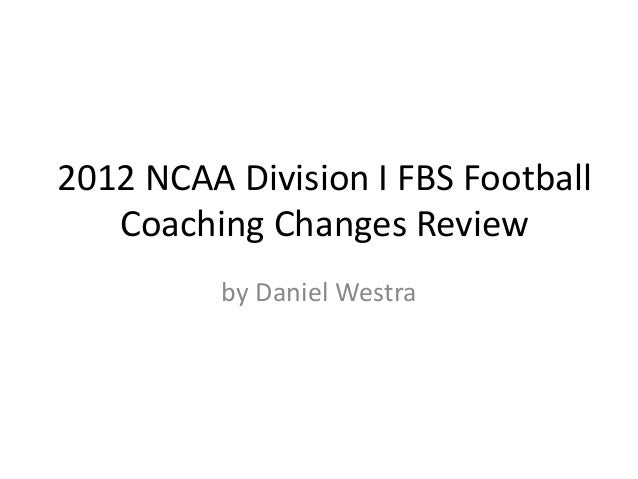 2012 NCAA Division I FBS Football   Coaching Changes Review          by Daniel Westra