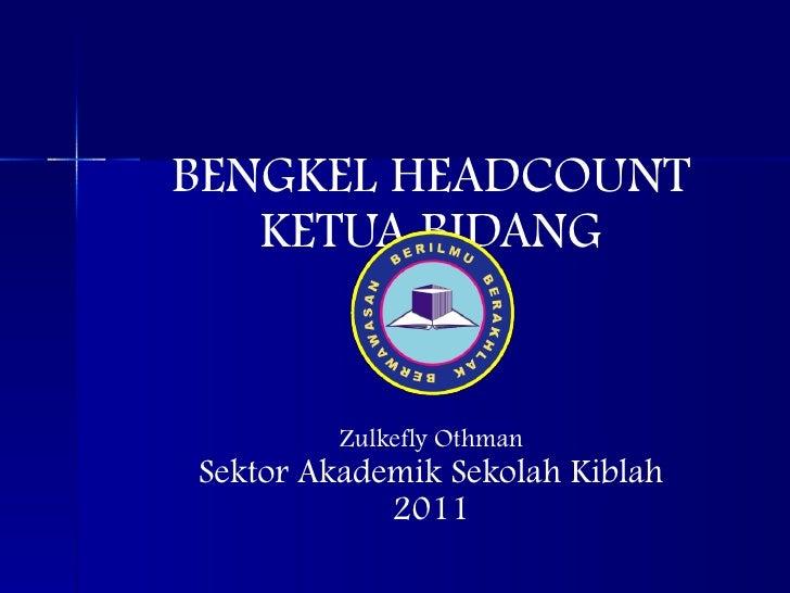 BENGKEL HEADCOUNT KETUA BIDANG   Zulkefly Othman Sektor Akademik Sekolah Kiblah 2011