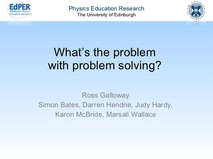 What's the problem with problem solving? Ross Galloway Simon Bates, Darren Hendrie, Judy Hardy, Karon McBride, Marsali Wal...
