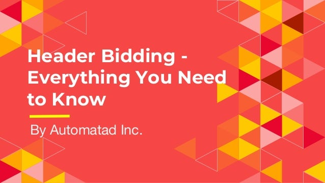 Header Bidding - Everything You Need to Know By Automatad Inc.