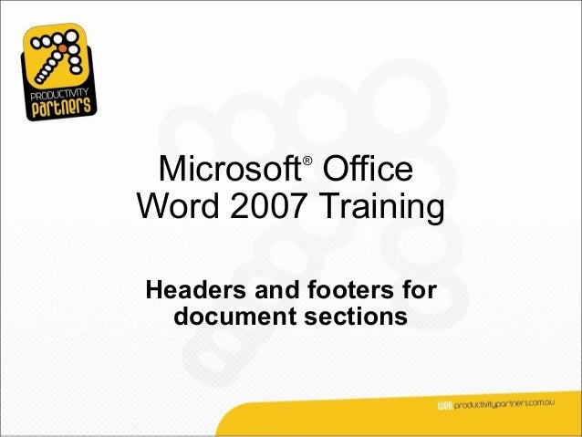 Microsoft Office            ®Word 2007 TrainingHeaders and footers for  document sections