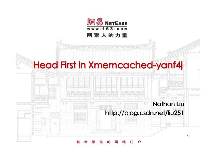 Head First in Xmemcached-yanf4j                              Nathan Liu              http://blog.csdn.net/liu251          ...