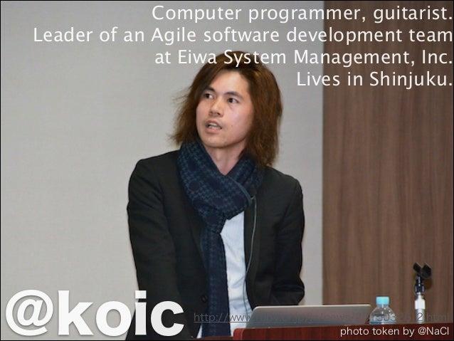 http://www.ruby.or.jp/ja/news/20150326_2.html Computer programmer, guitarist. Leader of an Agile software development team...